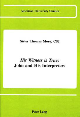 His Witness is True: John and His Interpreters