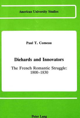 Diehards and Innovators: The French Romantic Struggle, 1800-1830
