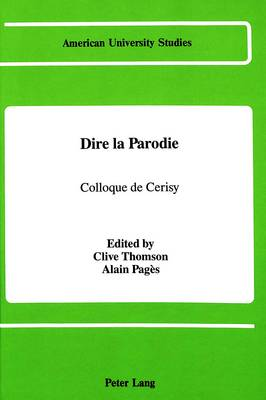 Dire La Parodie: Colloque de Cerisy Sous la Direction de Clive Thomson et Alain Pages