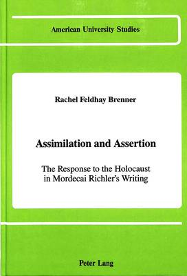 Assimilation and Assertion: The Response to the Holocaust in Mordecai Richler's Writing