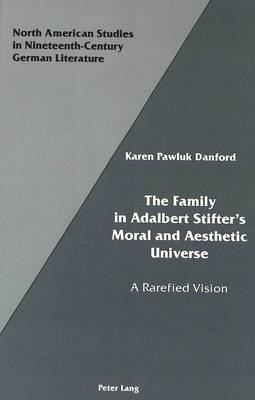 The Family in Adalbert Stifter's Moral and Aesthetic Universe: A Rarefied Vision