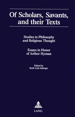 Of Scholars, Savants, and Their Texts: Studies in Philosophy and Religious Thought - Essays in Honor of Arthur Hyman