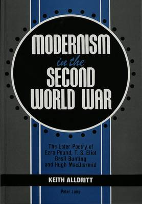 Modernism in the Second World War: The Later Poetry of Ezra Pound, T.S. Eliot, Basil Bunting, and Hugh MacDiarmi