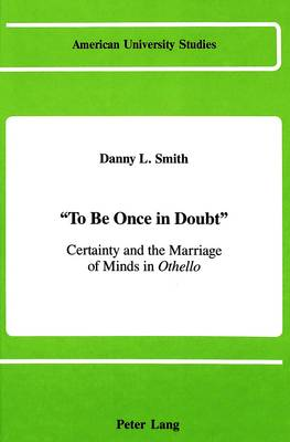 To Be Once in Doubt: Certainty and the Marriage of Minds in Othello
