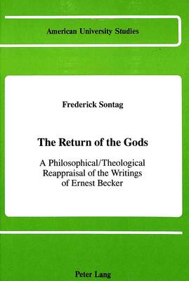 The Return of the Gods: A Philosophical / Theological Reappraisal of the Writings of Ernest Becker