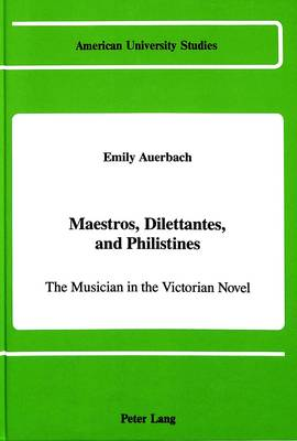 Maestros, Dilettantes, and Philistines: The Musician in the Victorian Novel