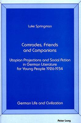 Comrades, Friends and Companions: Utopian Projections and Social Action in German Literature for Young People 1926-1934