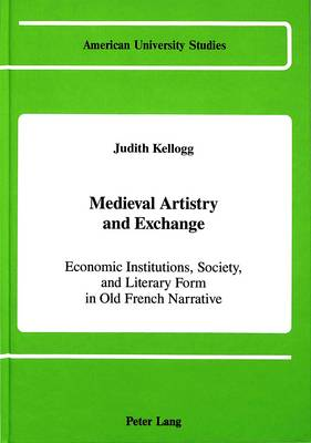 Medieval Artistry and Exchange: Economic Institutions, Society, and Literary Form in Old French Narrative