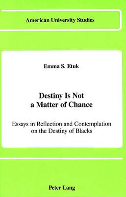Destiny is Not a Matter of Chance: Essays In Reflection and Contemplation on the Destiny of Blacks