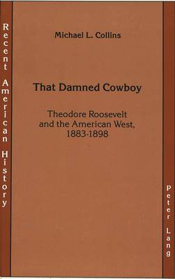 That Damned Cowboy: Theodore Roosevelt and the American West, 1883-1898