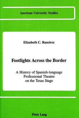 Footlights Across the Border: A History of Spanish-language Professional Theatre on the Texas Stage
