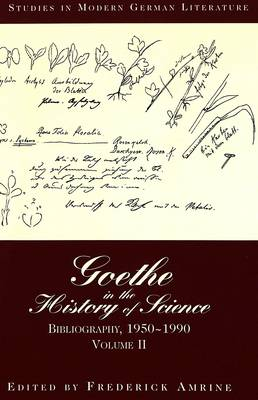 Goethe in the History of Science: Bibliography, 1950-1990 Volume II
