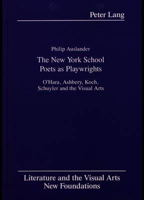 The New York School Poets as Playwrights: O'Hara, Ashbery, Koch, Schuyler and the Visual Arts