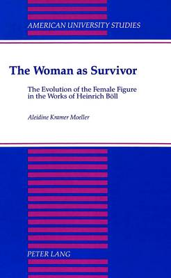 The Woman as Survivor: The Evolution of the Female Figure in the Works of Heinrich Boell