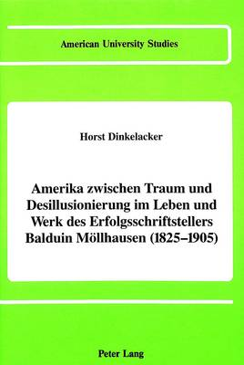 America Between Dream and Disillusionment in the Life and Works of a Best-Selling German Author of the 19th Century: Balduin Moellhausen (1825-1905)