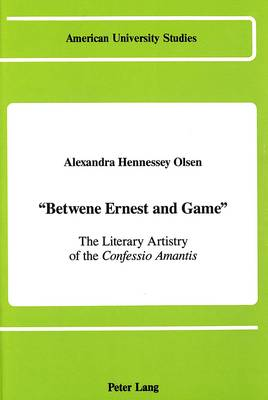 Betwene Ernest and Game: The Literary Artistry of the Confessio Amantis