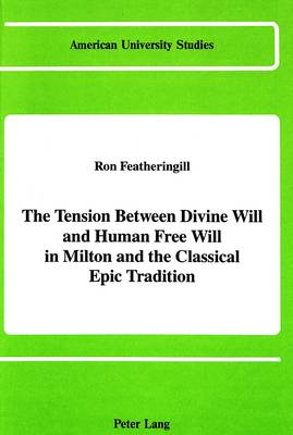 The Tension Between Divine Will and Human Free Will in Milton and the Classical Epic Tradition