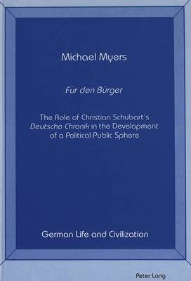 F Ur Den b Urger: The Role of Christian Schubart's Deutsche Chronik in the Development of a Political Public Sphere