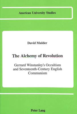 The Alchemy of Revolution: Gerrard Winstanley's Occultism and Seventeenth-Century English Communism