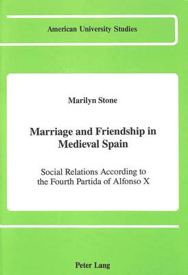 Marriage and Friendship in Medieval Spain: Social Relations According to the Fourth Partida of Alfonso X