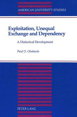 Exploitation, Unequal Exchange and Dependency: A Dialectical Development