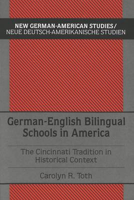 German-English Bilingual Schools in America: The Cincinnati Tradition in Historical Context