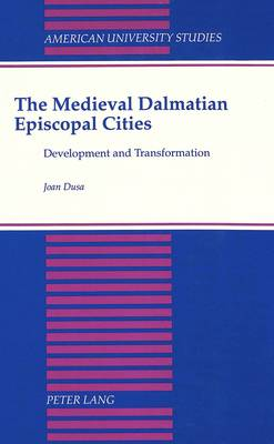 The Medieval Dalmatian Episcopal Cities: Development and Transformation