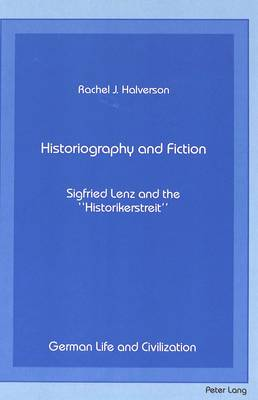Historiography and Fiction: Siegfried Lenz and the Historikerstreit