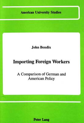 Importing Foreign Workers: A Comparison of German and American Policy