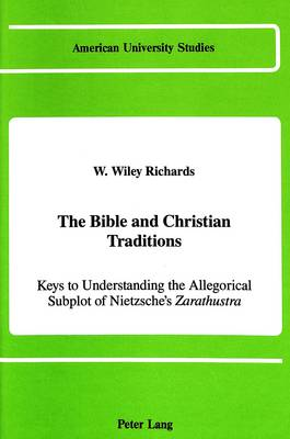 The Bible and Christian Traditions: Keys to Understanding the Allegorical Subplot of Nietzsche's Zarathustra