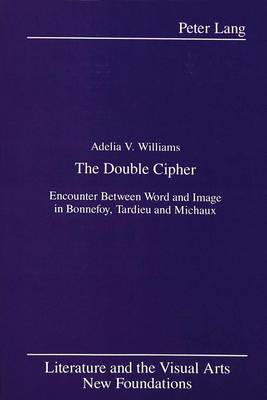 The Double Cipher: Encounter Between Word and Image in Bonnefoy, Tardieu and Michaux