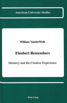 Flaubert Remembers: Memory and the Creative Experience