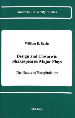 Design and Closure in Shakespeare's Major Plays: The Nature of Recapitulation