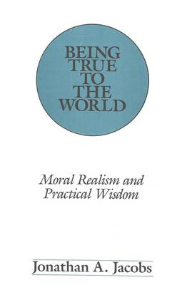 Being True to the World: Moral Realism and Practical Wisdom