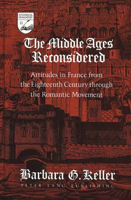 The Middle Ages Reconsidered: Attitudes in France from the Eighteenth Century Through the Romantic Movement