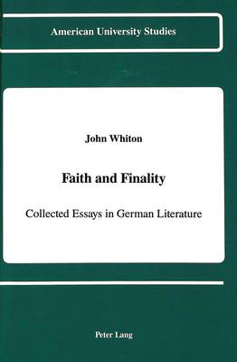 Faith and Finality: Collected Essays in German Literature