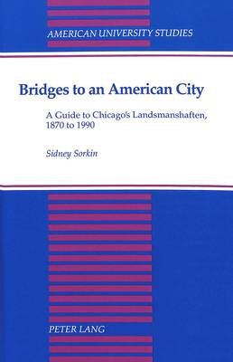 Bridges to an American City: A Guide to Chicago's Landsmanshaften,1870 to 1990