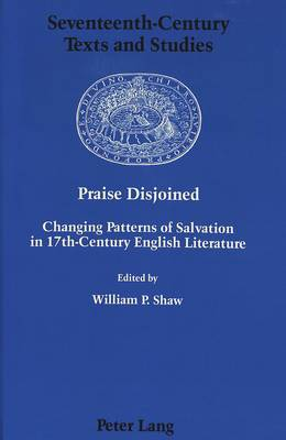 Praise Disjoined: Changing Patterns of Salvation in 17th-Century English Literature