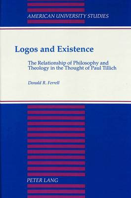 Logos and Existence: The Relationship of Philosophy and Theology in the Thought of Paul Tillich
