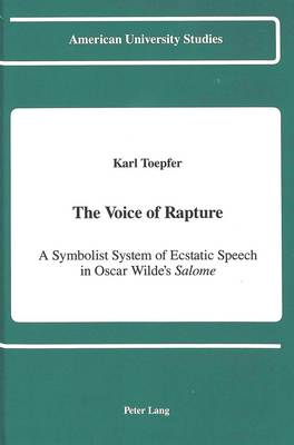 The Voice of Rapture: A Symbolist System of Ecstatic Speech in Oscar Wilde's Salome