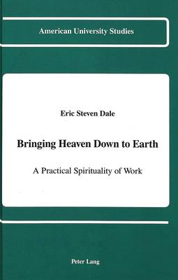 Bringing Heaven Down to Earth: A Practical Spirituality of Work
