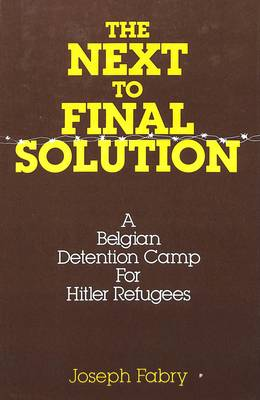 The Next-to-Final Solution: A Belgian Detention Camp for Hitler Refugees