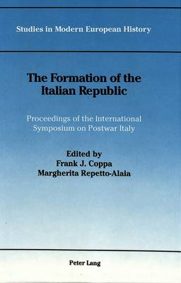 The Formation of the Italian Republic: Proceedings of the International Symposium on Postwar Italy