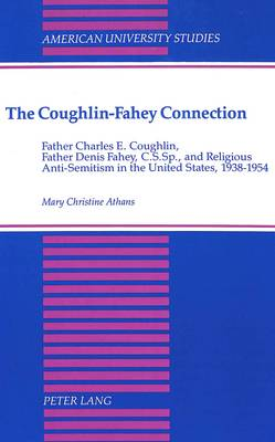 The Coughlin-Fahey Connection: Father Charles E. Coughlin,Father Denis Fahey,C.S.Sp.,and Religious Anti-Semitism in the United States,1938-1954