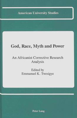 God, Race, Myth and Power: An Africanist Corrective Research Analysis