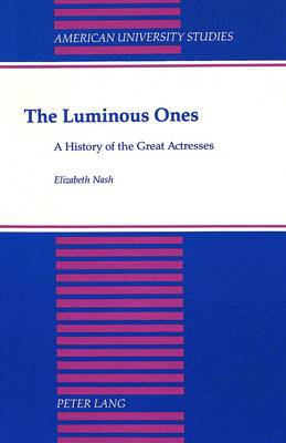The Luminous Ones: A History of the Great Actresses