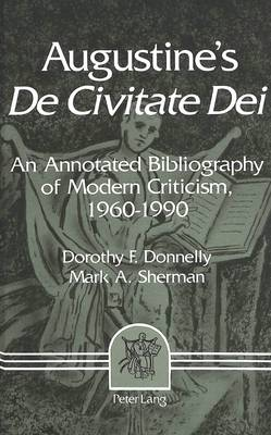 Augustine's De Civitate Dei: An Annotated Bibliography of Modern Criticism, 1960-1990