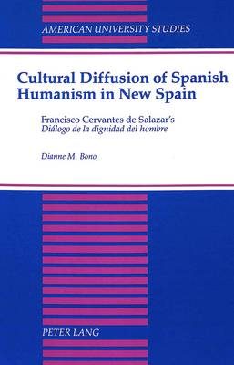 Cultural Diffusion of Spanish Humanism in New Spain: Francisco Cervantes De Salazar's Dialogo De La Dignidad Del Hombre