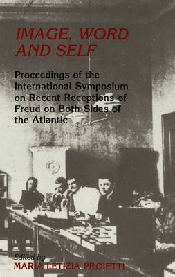 Image, Word and Self: Proceedings of the International Symposium on Recent Receptions of Freud on Both Sides of the Atlantic