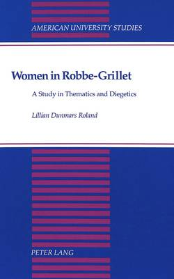 Women in Robbe-Grillet: A Study in Thematics and Diegetics